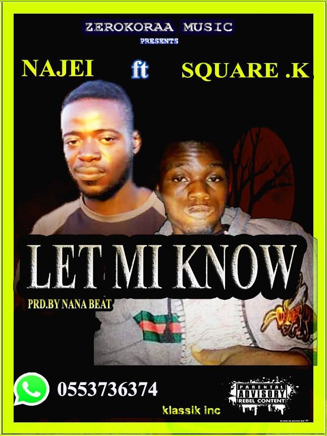 Najei Ft. Square Killer - Let Me Know (Prod. By Nana Beatz)
