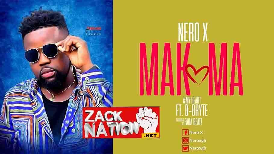 Nero X - Makoma (My Heart) Ft. B-Bryte