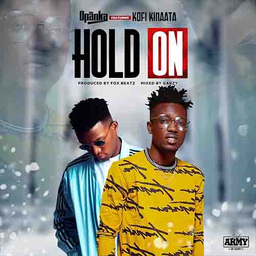 Opanka Hold On Ft Kofi Kinaata