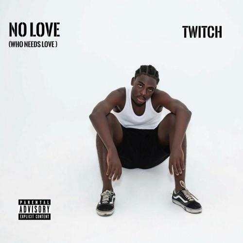 Twitch No Love