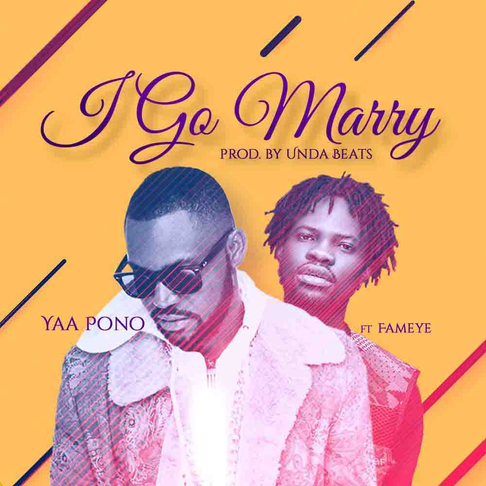 Yaa Pono I Go Marry Ft. Fameye