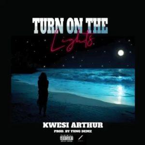 Kwesi Arthur - Turn On The Lights (Prod. By Yung D3mz)