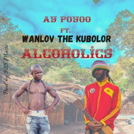 Ay Poyoo - Alcoholics Feat. Wanlov The Kubolor (Prod. By 925 Musik)