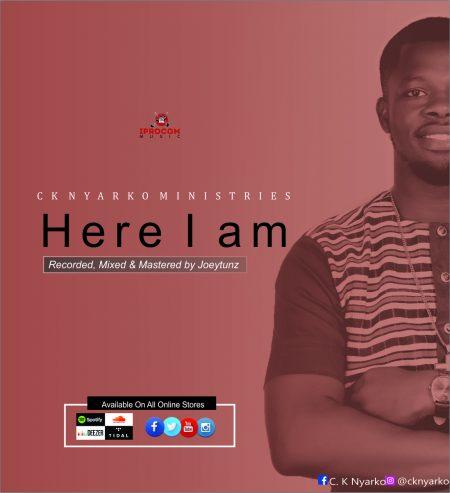 CK Nyarko - Here I Am (Prod By Joeytunz)