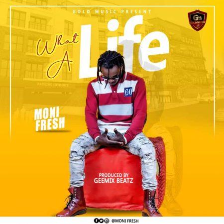 Moni Fresh - What A Life (Prod. By GeeMix)