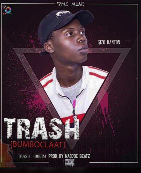 Gizo Banton - Trash (Bumboclaat) (Prod. By Nacjoe Beatz)