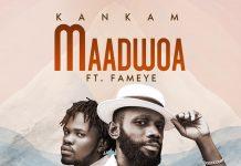 Kankam Maadwoa Ft. Fameye