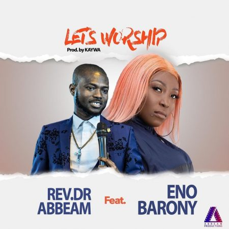 Rev. Dr Abbeam Ft. Eno Barony - Let's Worship
