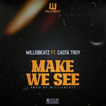 Willisbeatz Ft Casta Troy - Make We See