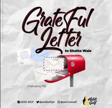 Addi Self - Grateful Letter To Shatta Wale (Prod. by Paq)