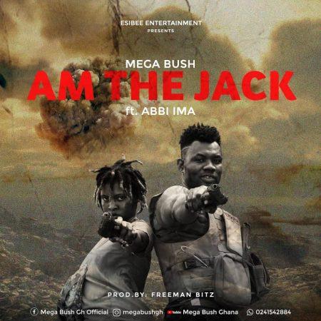 Mega Bush Ft. Abbi Ima - Am The Jack (Prod. By Freeman Beatz)