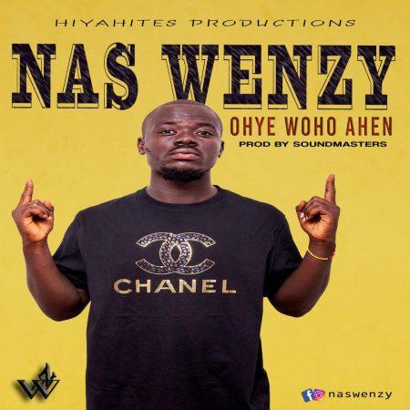 Nas Wenzy - Ohye Woho Ahen (Prod. by SoundMasters)