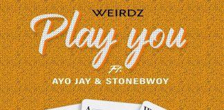 Weirdz - Play You Ft. Stonebwoy x Ayo Jay