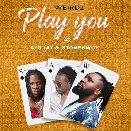 Weirdz - Play You Ft. Stonebwoy x Ayo Jay
