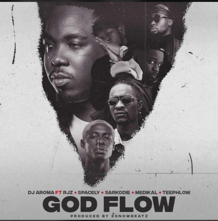 DJ Aroma - God Flow Ft. Sarkodie x Medikal x Teephlow x Rjz x Spacely