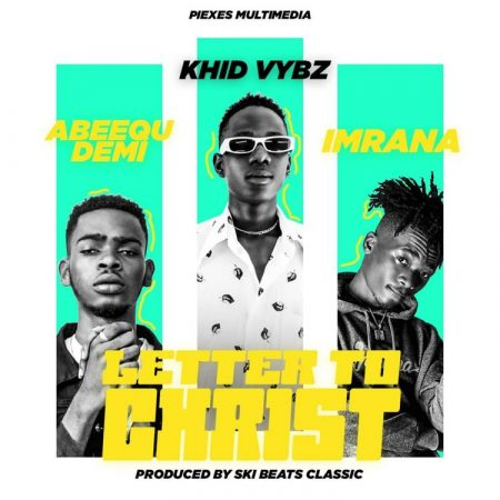Khid Vybz - Letter To Christ Ft. Imrana x Abeequ Demi (Prod. By Ski Beatz Classic)