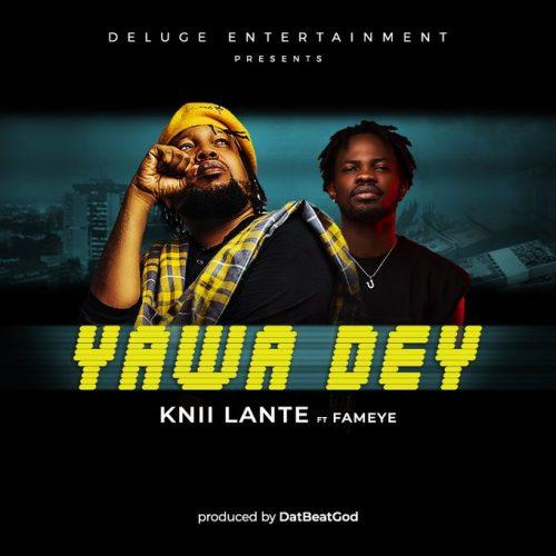 Knii Lante - Yawa Dey Ft. Fameye (Prod. By DatBeatGod)