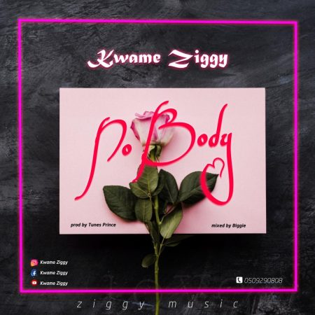 Kwame Ziggy - No Body (Prod. By Tunes Prince & Mixed By Biggie