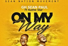 Sean Paul Gh - On My Way Ft. Kulme Star (Prod. By Nana Beatz)