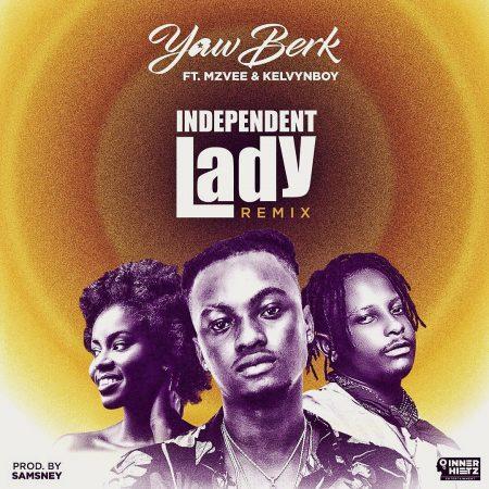 Yaw Berk Feat. Kelvyn Boy x MzVee - Independent Lady (Remix)