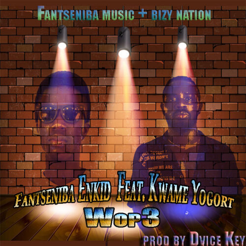 Fantseniba Enkid Ft. Kwame Yogot - Wop3 (Prod. By Dvice Keyz)