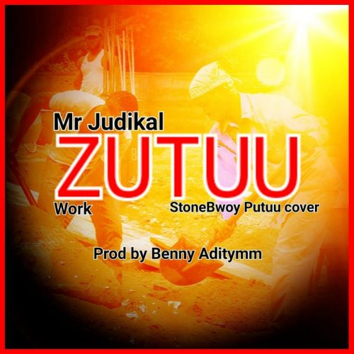 Mr Judikal - Zutuu (Work) (Stonebwoy Putuu Cover)