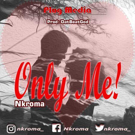 Nkroma - Only Me (Prod. By DatBeatGod)