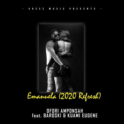 Ofori Amponsah Ft. Kuami Eugene & Baroski - Emanuela (2020 Refresh)