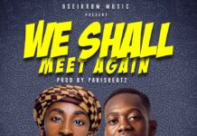 Oseikrom Sikanii – We Shall Meet Again Ft Tulenkey