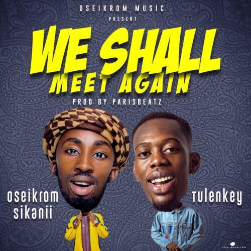 Oseikrom Sikanii – We Shall Meet Again Ft Tulenkey