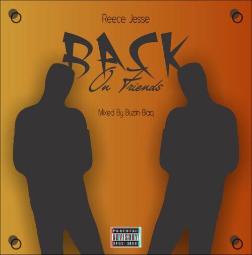 Reece Jesse - Back On Friends (Mixed By BUZTIN BLAQ)