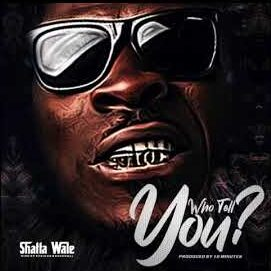 Shatta Wale - Who Tell You (Prod. By 10 Minutes)