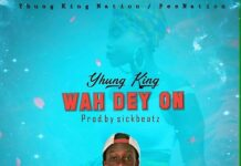 Yhung King - Wah Dey On (Prod. By Sick Beatz)