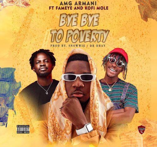 Amg Armani Ft. Fameye & Kofi Mole - Bye Bye To Poverty Mp3 Download