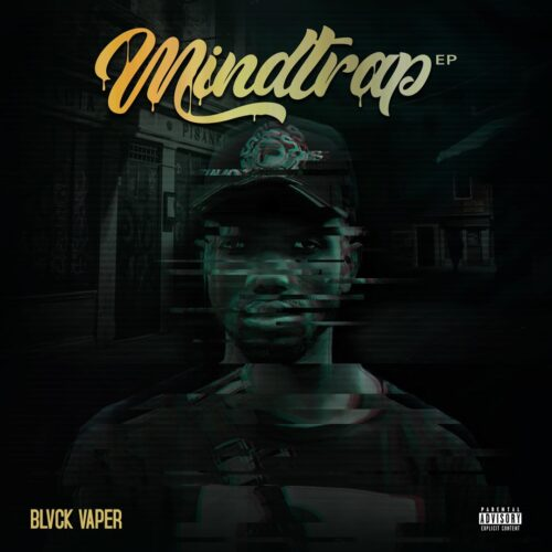 "Blvck Vaper Sends A Strong Message In New Project ""MindTrap EP"""