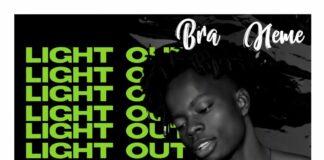 Bra Neme - Light Out (Prod By Monie Beatz)