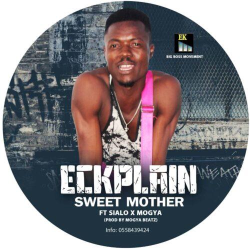 Eckplain - Sweet Mother Ft. Sialo x Mogya (Prod. By Mogya Beatz)
