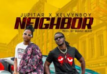 Jupitar - Neighbor Ft. Kelvynboy (Prod. by Brainy Beatz)