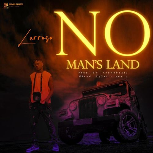 Larruso – No Man's Land (Prod by Theonebeatz)