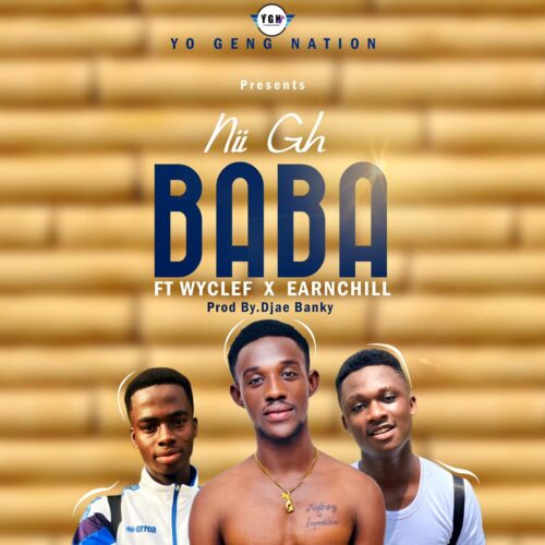 Nii Gh - Baba Ft. Earnchill & Champion Wyclef (Prod. By Djae Banky)