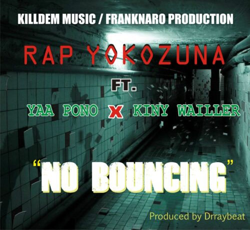Rap Yokozuna Ft. Yaa Pono & Kiny Wailler - No Bouncing (Prod. By Dr Ray Beats)