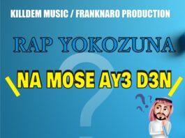 Rap Yokozuna - Na Mose Ay3 Den (Prod. By Dr Ray Beats)
