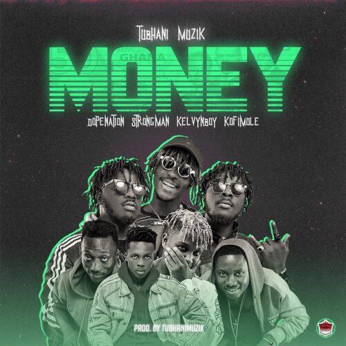 Tubhani Muzik - Money Ft. DopeNation x Strongman x Kelvynboy & Kofi Mole