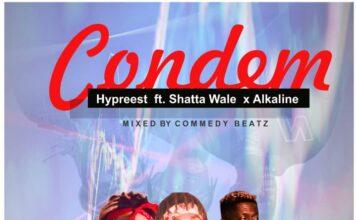 Hypreest Ft. Shatta Wale x Alkaline - Condem (Mixed By Commedy Beatz)