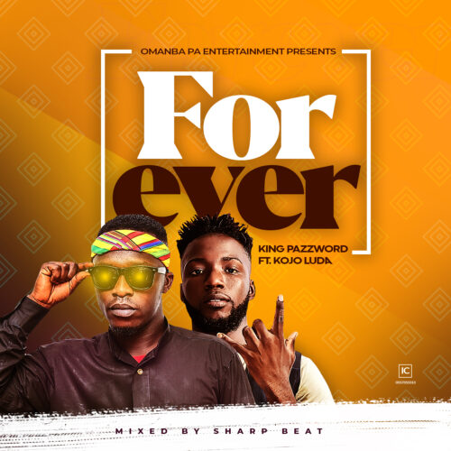 King Pazzword Ft. KoJo Luda - Forever (Mixed By Sharp Beatz)