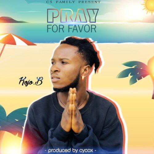 KoJo B - Pray For Favoure (Prod.by CyCox Beatz)