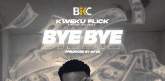 Kweku Flick - Bye Bye