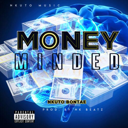 Nkuto Bontae - Money Minded (Prod. By NK Beatz)