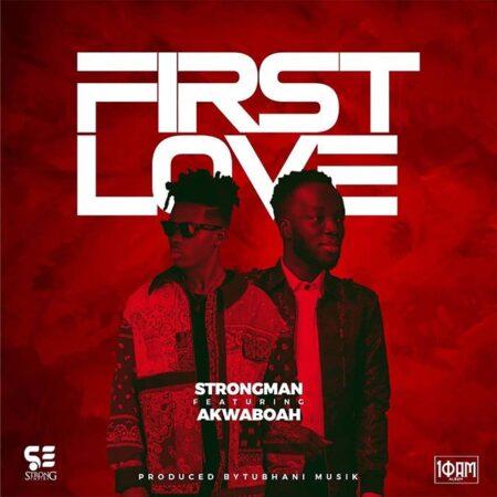 Strongman - First Love Ft. Akwaboah