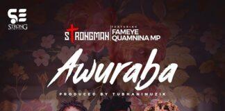 Strongman - Awuraba Ft. Fameye & Quamina MP